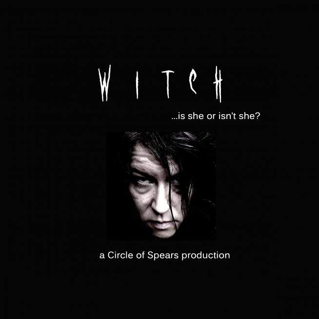 WITCH - a Circle of Spears Production. Is she...or isn't she?