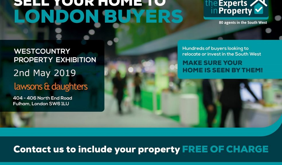 Sell your home to London buyers - the Experts in Property Westcountry Property Exhibition, 2nd May 2019, Lawsons & Daughters, Fulham